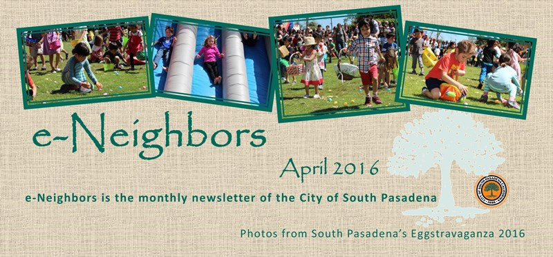 e-Neighbors April 2016 Edition - e-Neighbors is the Monthly Newsletter of the City of South Pasadena - Photos from South Pasadena_s Eggstravaganza 2016