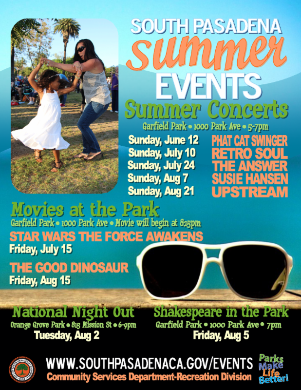 South Pasadena Summer Events - Summer Concerts at Garfield Park_ Sundays in Summer_ 5 to 7 pm - Movies in the Park_ Friday July 15 and August 15 - National Night Out at Orange Grove Park on Tuesday_ August 8 - Shakespeare in the Park on Friday_ August 5