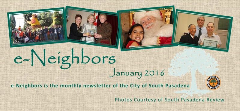 e-Neighbors January 2016 Edition - e-Neighbors is the monthly newsletter of the City of South Pasadena