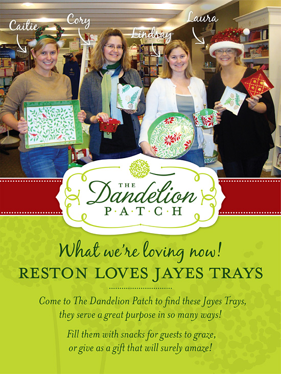 What we're loving now! Reston loves Jayes Yrays! Come to The Dandelion Patch to find these Jayes Trays, they serve a great purpose in so many ways! Fill them with snacks for guests to graze, or give as a gift that will surely amaze!