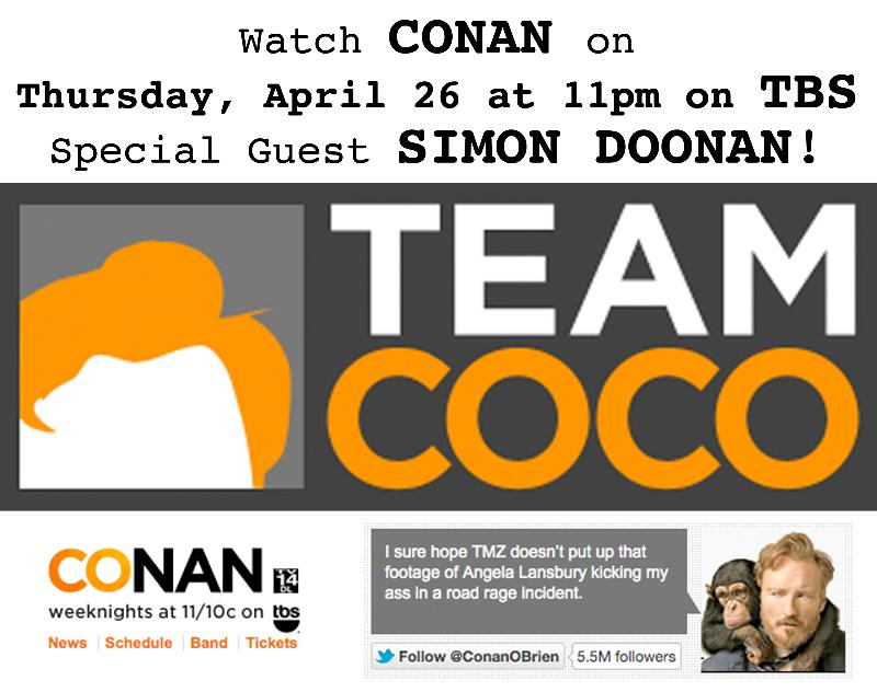 Watch the Conan O'Brien show on Thursday, April 26th at 11pm on TBS. Special guest SIMON DOONAN!!