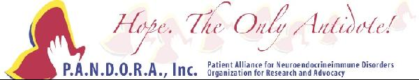 P.A.N.D.O.R.A. -  Patient Alliance for Neuroendocrineimmune Disorders Organization for Research and Advocacy, Inc.
