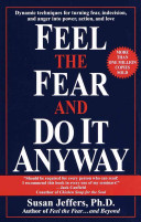 feel the fear and do it anyway