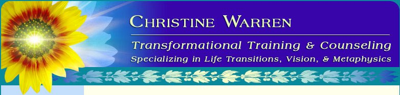Christine Warren - Transformational Training and Counseling: Specializing in life Transitions, Vision and Metaphysics