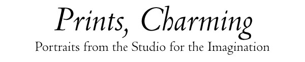 """""""Prints, Charming"""" Portraits from the Studio for the Imagination"""