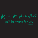 MEMEBERS: We'll Be There For You t-shirt