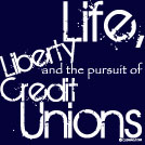 Life, LIberty and the Pursuit of Credit Unions