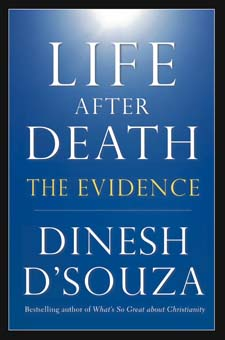 Life After Death: The Evidence. By Dinesh D'Souza