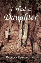 I Had a Daughter by Rebecca Rozelle Burt