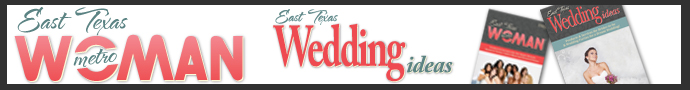 East Tx Metro Woman and Wedding Ideas