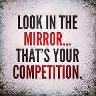 Competition is in the mirror