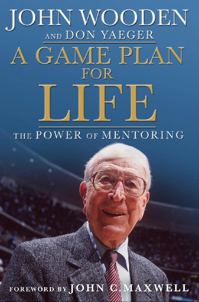 A Game Plan for Life by John Wooden and Don Yaeger