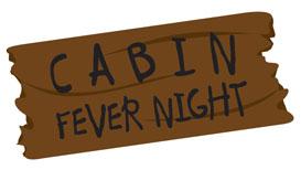 Cabin Fever Night