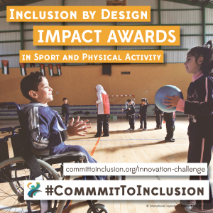 Inclusion by Design Impact Awards in Sports and Physical Activity, committoinclusion.org backslash innovation-challenge hashtag CommitToInclusion