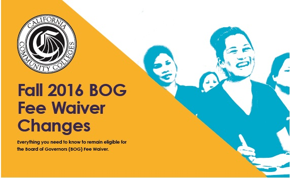 California Community Colleges. Fall 2016 Bog Fee Waiver Changes. Everything you need to know to remain eligible for the board of Governors _bog_ fee Waiver.