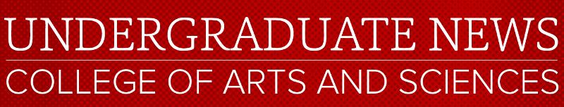 Undergraduate News, College of Arts and Sciences