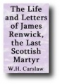 The Life and Letters of James Renwick the Last Scottish Martyr