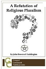 A-Refutation-Of-Religious-Pluralism-John-Brown-Haddington.jpg