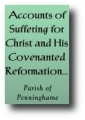 Accounts of Suffering for Christ and His Covenanted Reformation