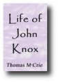 Life of John Knox by Thomas M'Crie