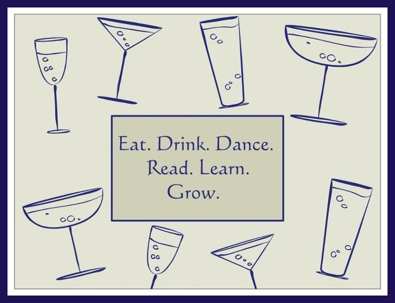 Eat. Drink. Dance. Read. Learn. Grow.