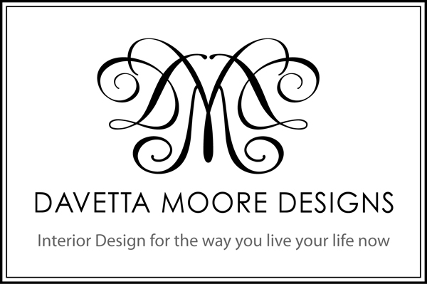 DAVETTA MOORE DESIGNS Interior Design for the way you live life now.