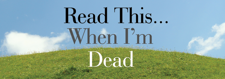 Read This… When I'm Dead