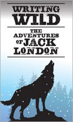 Writing Wild: The Adventures of Jack London
