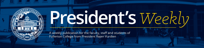 President's Weekly: A weekly publication for the faculty, staff, and students of Fullerton College from President Rajen Vurdien