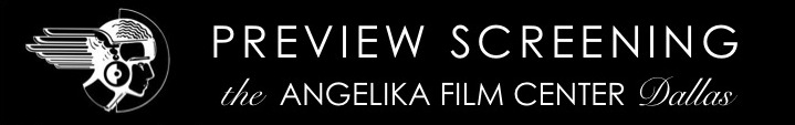 Preview Screening - Angelika Dallas