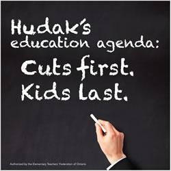 Hudak's education agenda: Cuts first. Kids last.