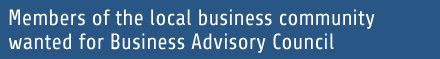 Members of the local business community wanted for Business Advisory Council
