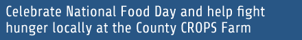 Celebrat Food Day and help fight hunger locally at the County CROPS Farm