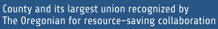 County and its largest union recognized by The Oregonian for resource-saving collaboration