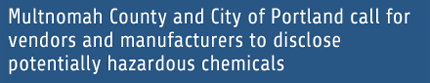 Multnomah County and City of Portland call for vendors and manufacturers to disclose potentially hazardous chemicals