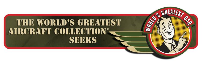 World's Greatest Aircraft Collection(TM) Seeks World's Greatest Dad