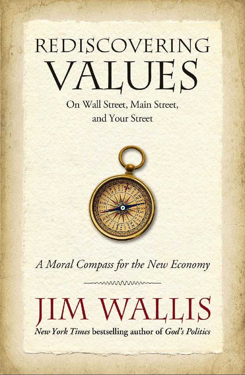 Rediscovering Values on Wall Street, Main Street, and Your Street: A Moral Compass for the New Economy