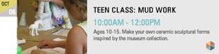 TEEN CLASS: MUD WORK