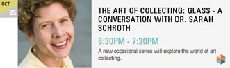 THE ART OF COLLECTING: GLASS - A CONVERSATION WITH DR. SARAH SCHROTH
