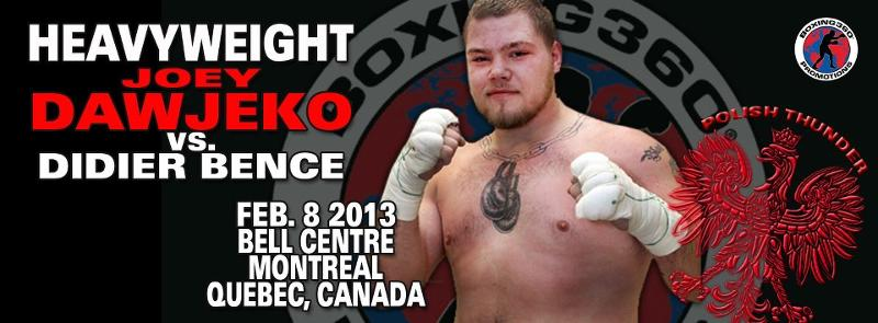 JOEY DAWEJKO RETURNS  FEBRUARY 8th IN MONTREAL VS. DIDIER BENCE