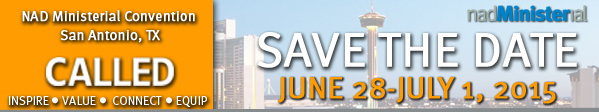 CALLED - NAD Ministerial Convention - June 28 - July 1, 2015 - San Antonio, TX