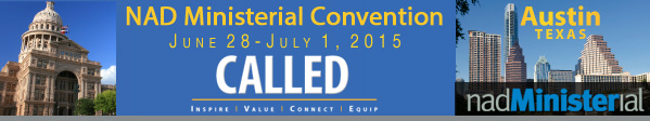 NAD Ministerial Convention - June 28 - July 1, 2015 - Austin, TX
