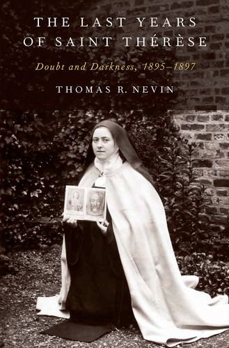 The Last Years of Saint Therese: Doubt and Darkness, 1895-1897