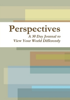 Perspectives; A 30 Day Journal to View Your World Differently