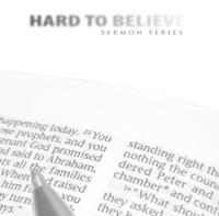HardToBelieveSermonSeries