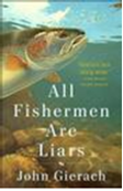 John Gierach All Fishermen Are Liars