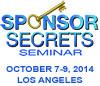 Sponsor Secrets Seminar October 7-9, 2014 Los Angeles
