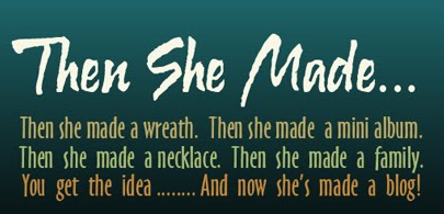 Then She Made...