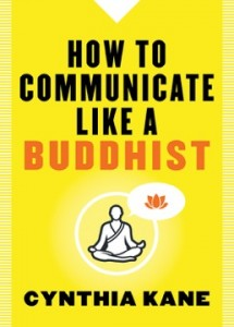 How To Communicate Like A Buddhist by Cynthia Kane