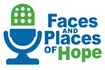 Faces and Places of Hope Podcasts